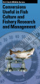 Conversions useful in fish culture and fishery research and management